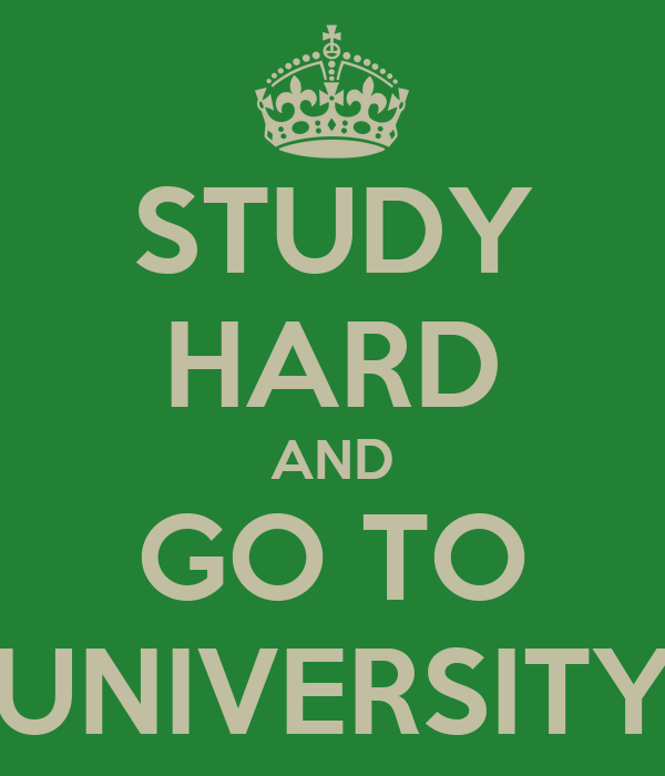 STUDY HARD AND GO TO UNIVERSITY
