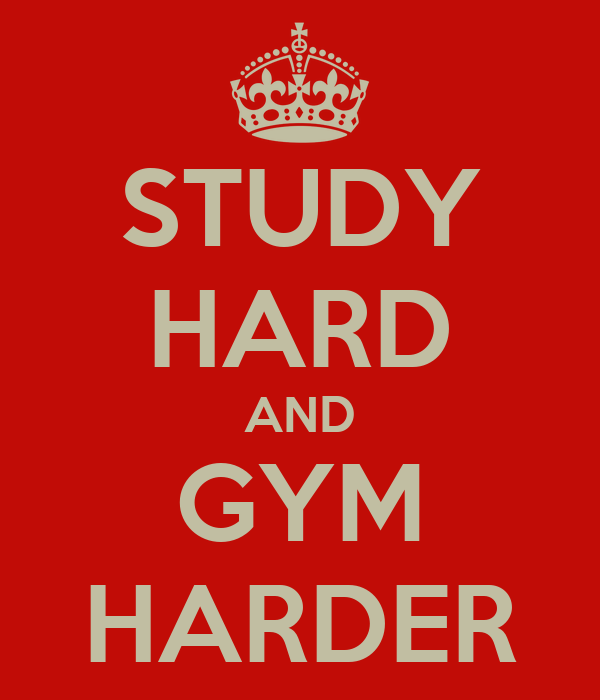 STUDY HARD AND GYM HARDER