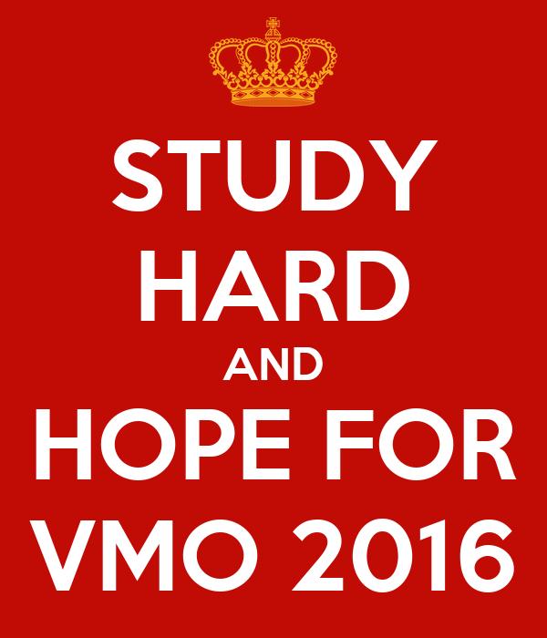 STUDY HARD AND HOPE FOR VMO 2016