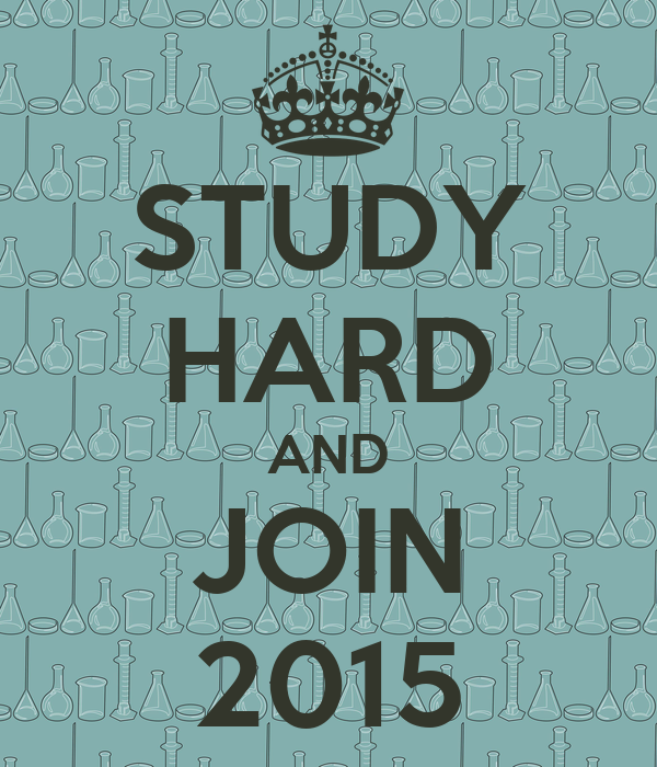 STUDY HARD AND JOIN 2015