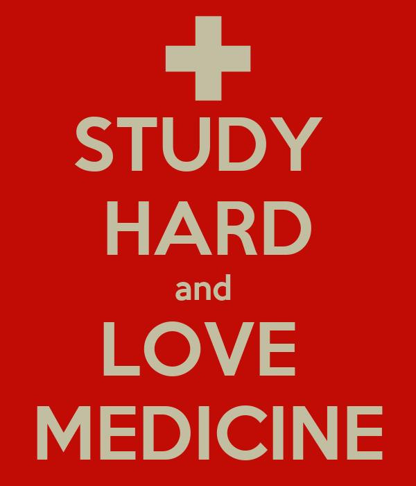 STUDY  HARD and  LOVE  MEDICINE