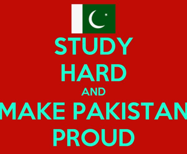 STUDY HARD AND MAKE PAKISTAN PROUD