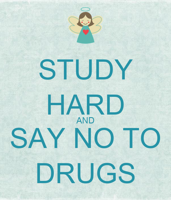 STUDY HARD AND SAY NO TO DRUGS