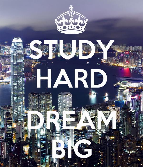 STUDY HARD  DREAM BIG