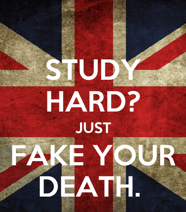 STUDY HARD? JUST FAKE YOUR DEATH.