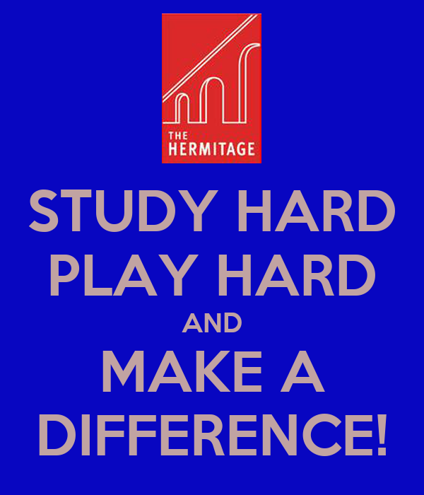 STUDY HARD PLAY HARD AND MAKE A DIFFERENCE!