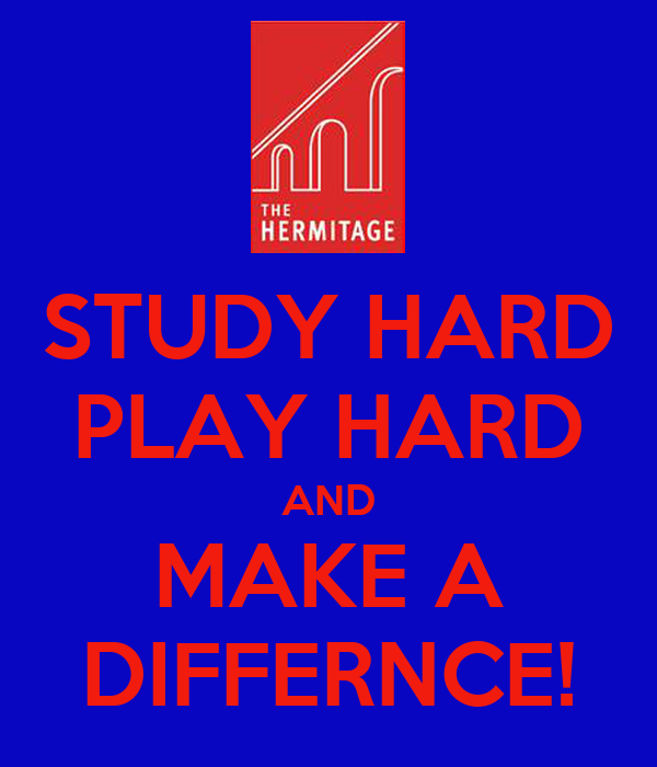 STUDY HARD PLAY HARD AND MAKE A DIFFERNCE!