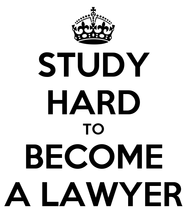STUDY HARD TO BECOME A LAWYER