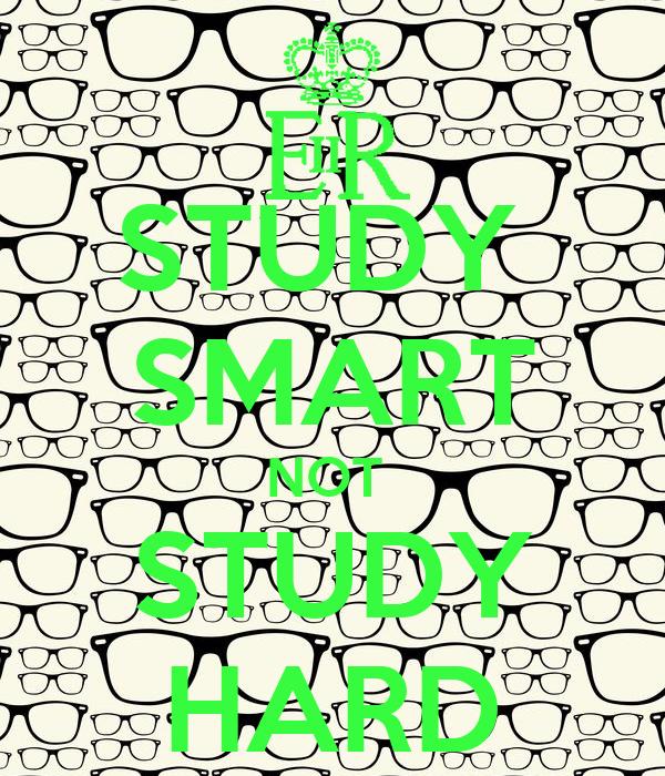 STUDY  SMART NOT  STUDY HARD