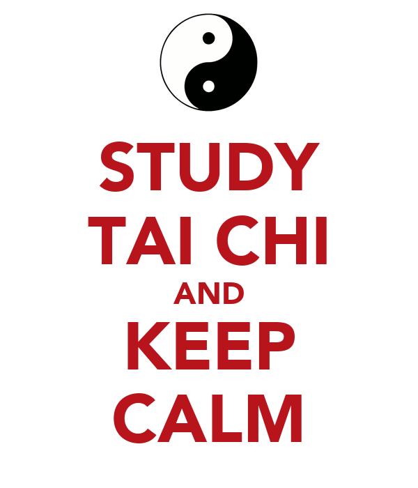 STUDY TAI CHI AND KEEP CALM