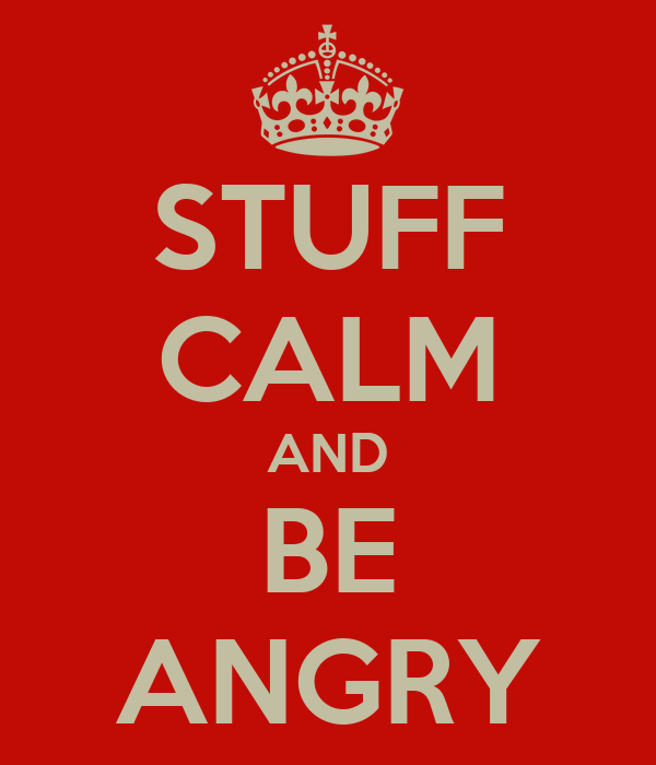 STUFF CALM AND BE ANGRY