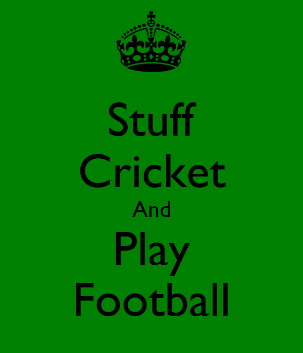 Stuff Cricket And Play Football