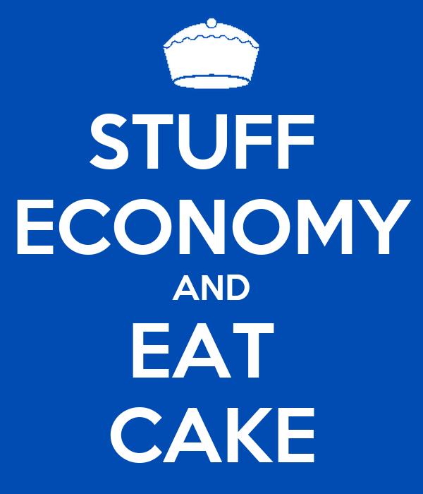 STUFF  ECONOMY AND EAT  CAKE