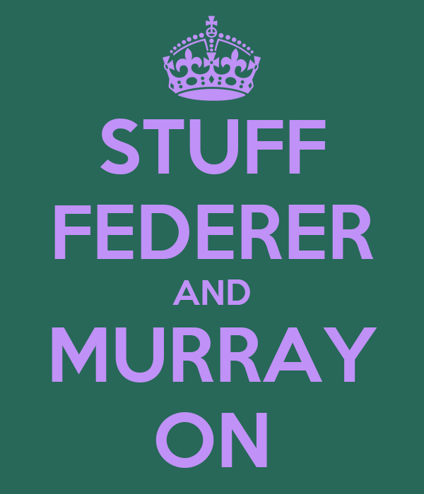 STUFF FEDERER AND MURRAY ON