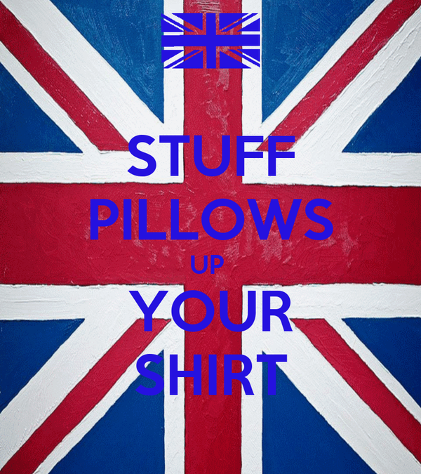 STUFF PILLOWS UP  YOUR SHIRT