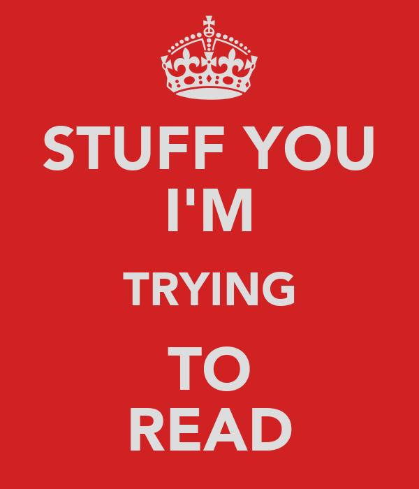 STUFF YOU I'M TRYING TO READ