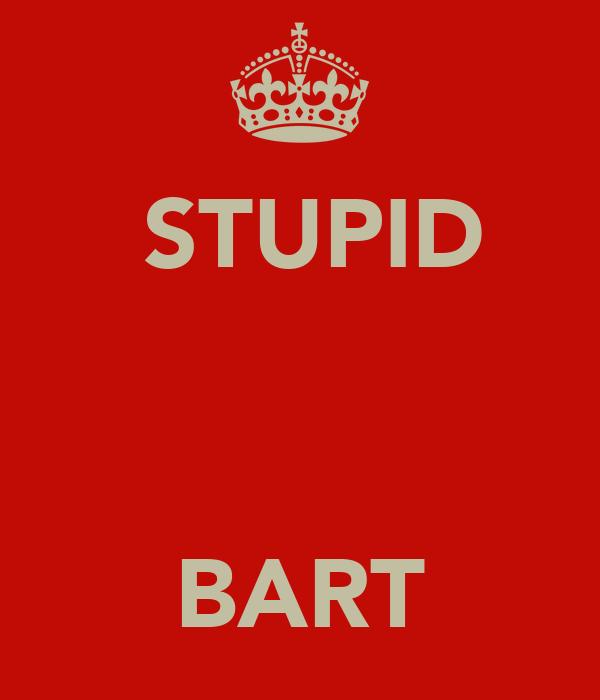 STUPID    BART