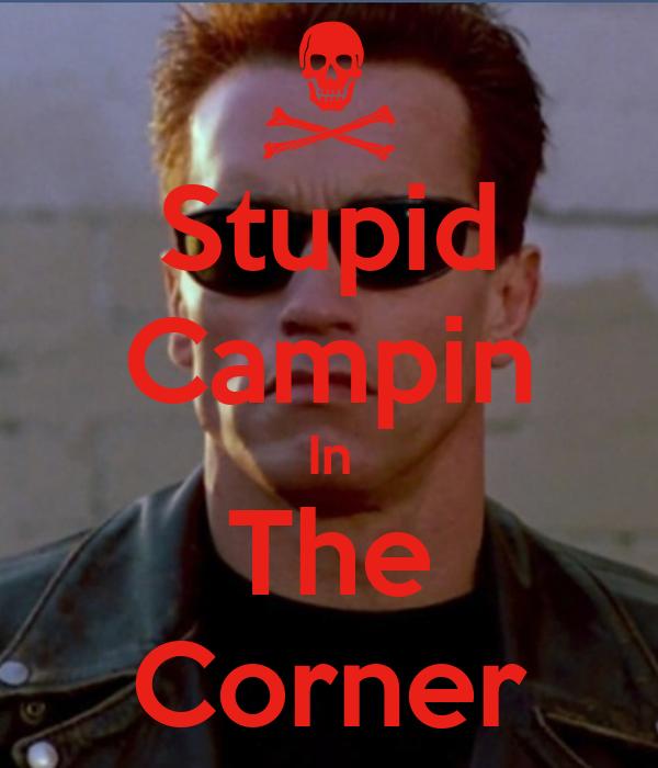 Stupid Campin In The Corner