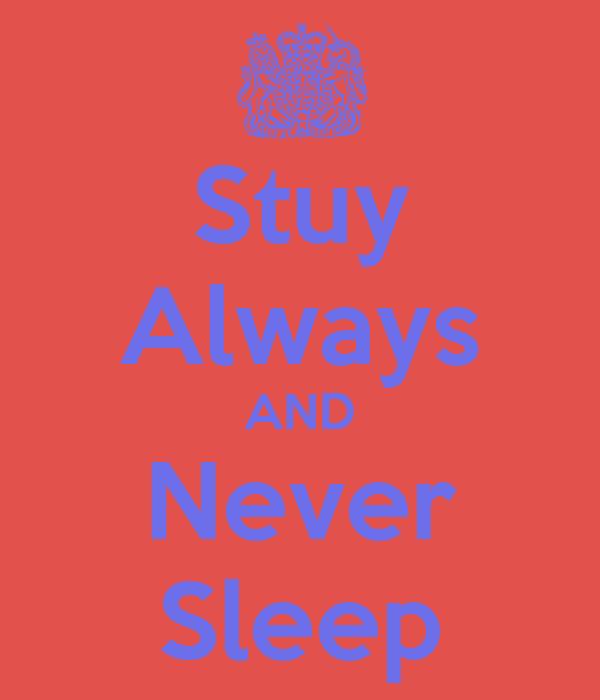 Stuy Always AND Never Sleep