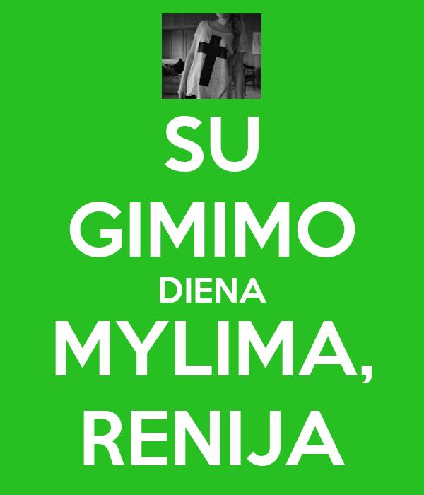 SU GIMIMO DIENA MYLIMA, RENIJA
