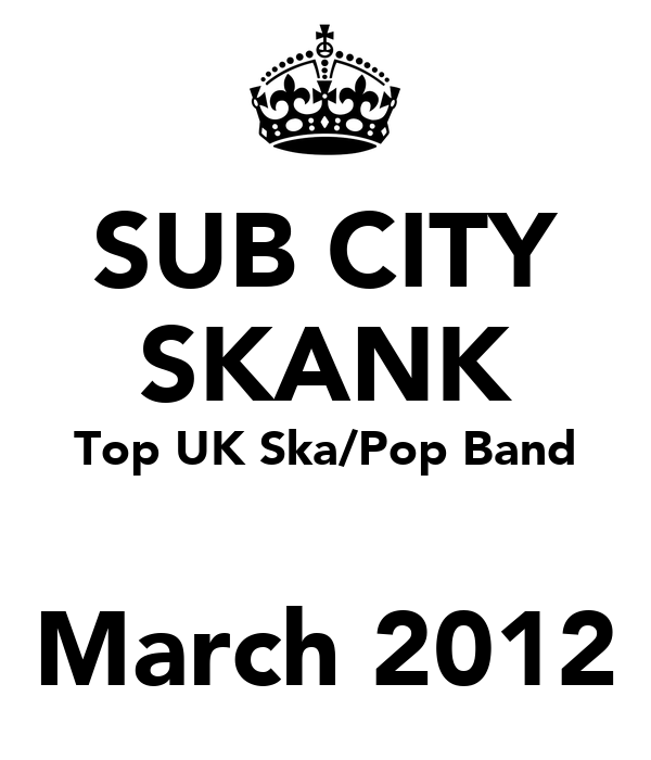 SUB CITY SKANK Top UK Ska/Pop Band  March 2012
