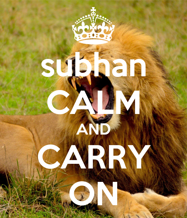 subhan CALM AND CARRY ON