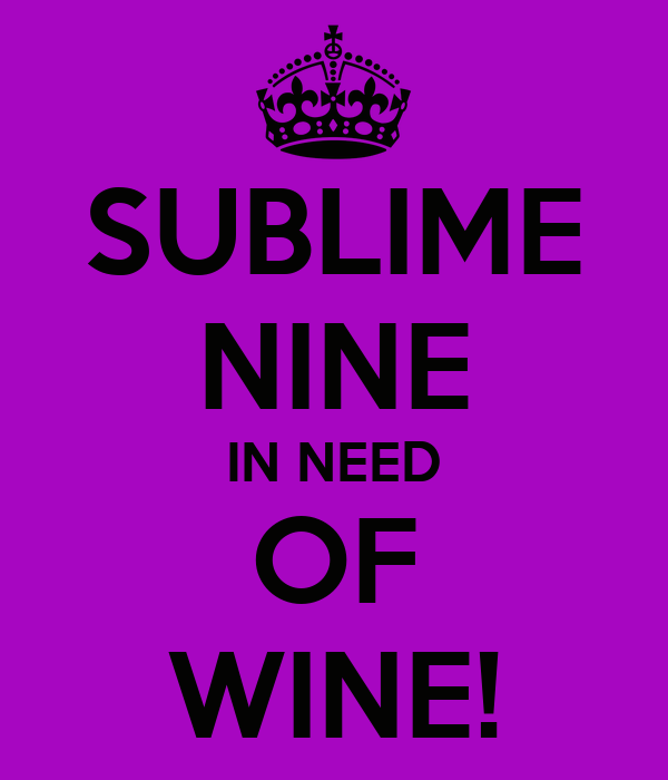 SUBLIME NINE IN NEED OF WINE!