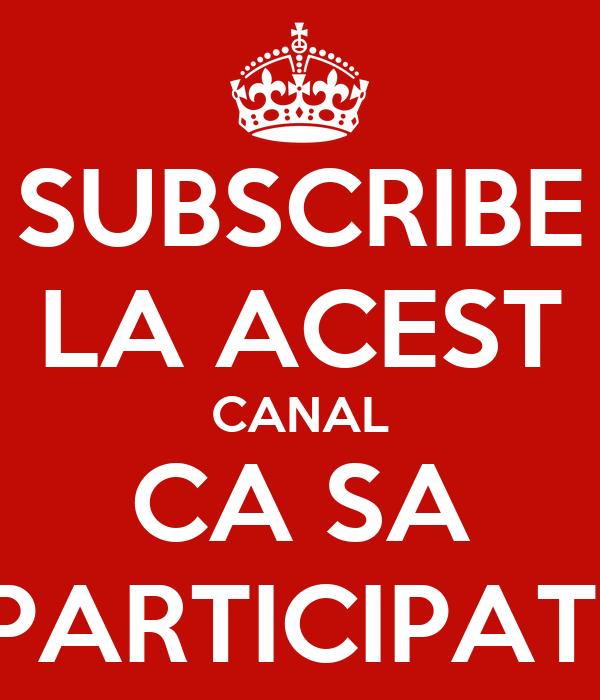 SUBSCRIBE LA ACEST CANAL CA SA PARTICIPATI