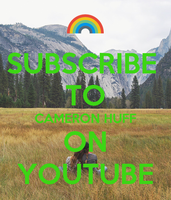 SUBSCRIBE  TO CAMERON HUFF ON YOUTUBE
