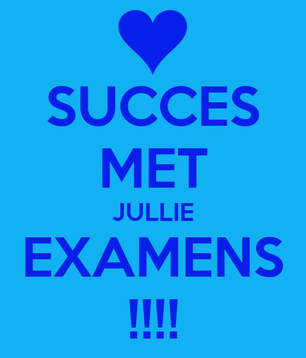 SUCCES MET JULLIE EXAMENS !!!!