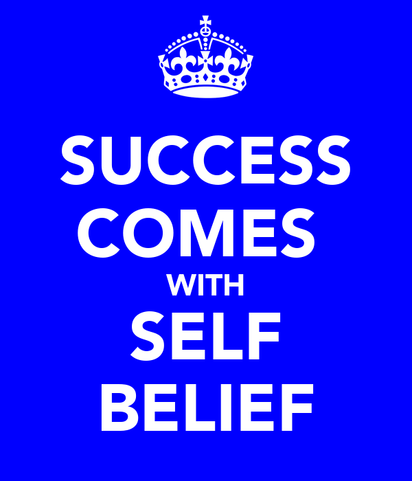 SUCCESS COMES  WITH SELF BELIEF