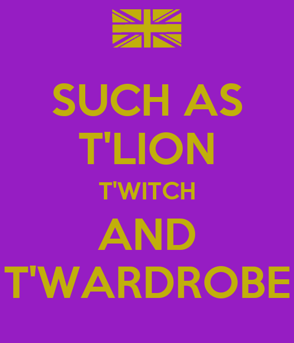 SUCH AS T'LION T'WITCH AND T'WARDROBE