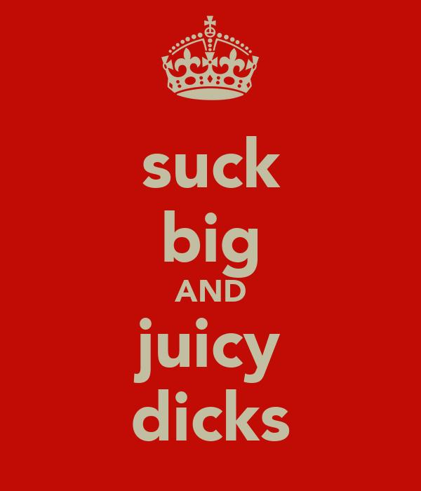 suck big AND juicy dicks
