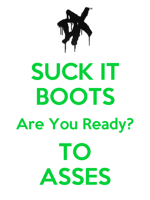 SUCK IT BOOTS Are You Ready? TO ASSES