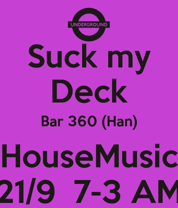 Suck my Deck Bar 360 (Han) HouseMusic 21/9  7-3 AM