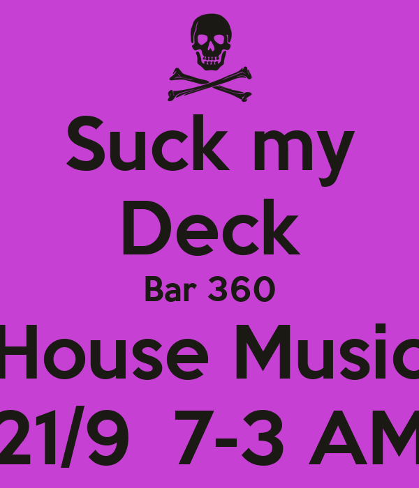 Suck my Deck Bar 360 House Music 21/9  7-3 AM