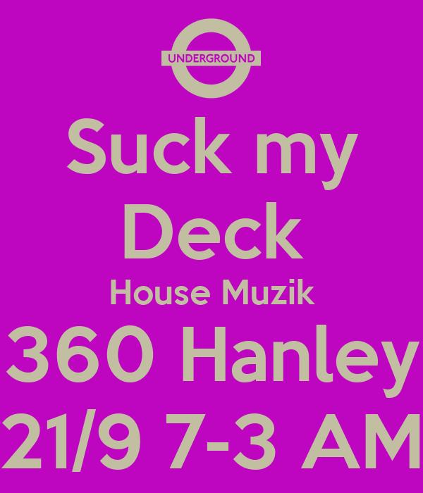 Suck my Deck House Muzik 360 Hanley 21/9 7-3 AM