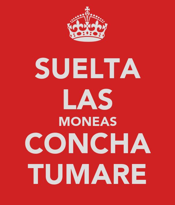 SUELTA LAS MONEAS CONCHA TUMARE