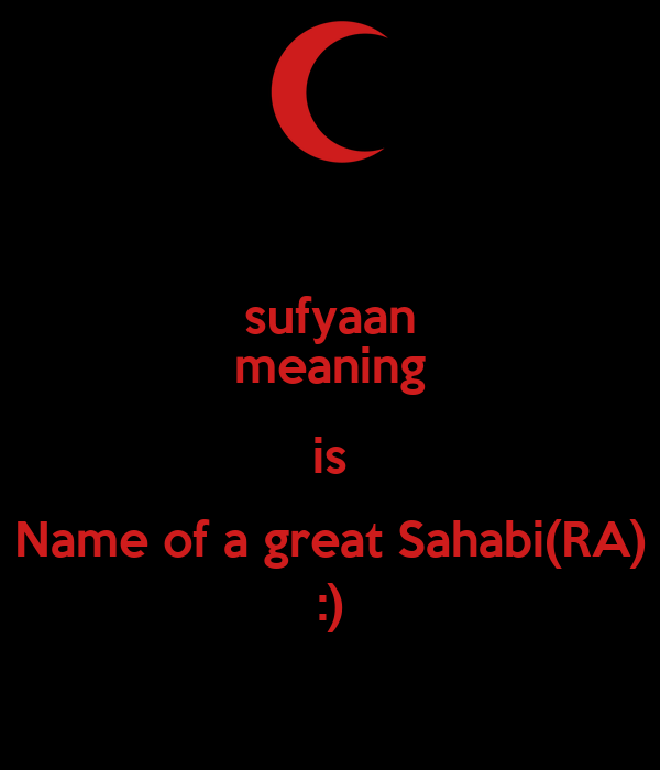 sufyaan meaning is Name of a great Sahabi(RA) :)