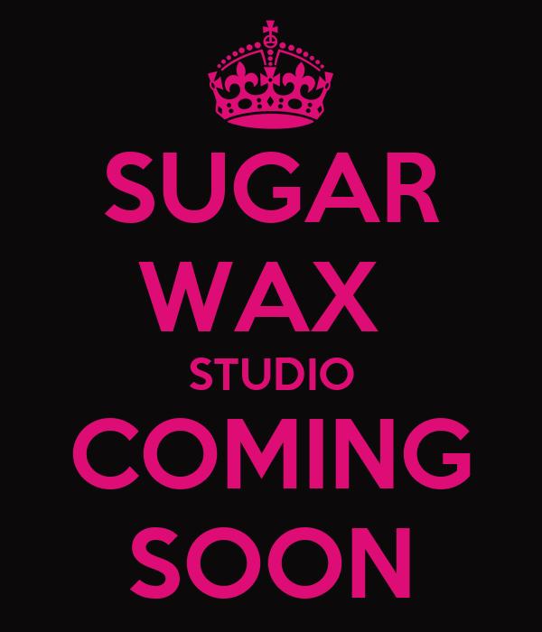 SUGAR WAX  STUDIO COMING SOON