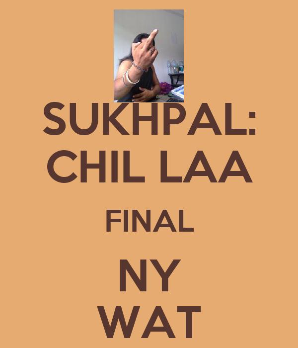 SUKHPAL: CHIL LAA FINAL NY WAT