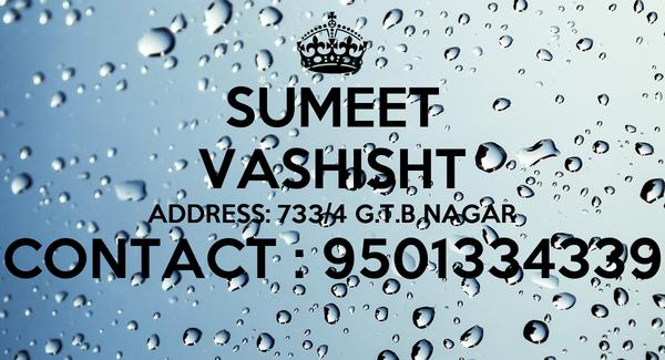 SUMEET VASHISHT ADDRESS: 733/4 G.T.B NAGAR CONTACT : 9501334339