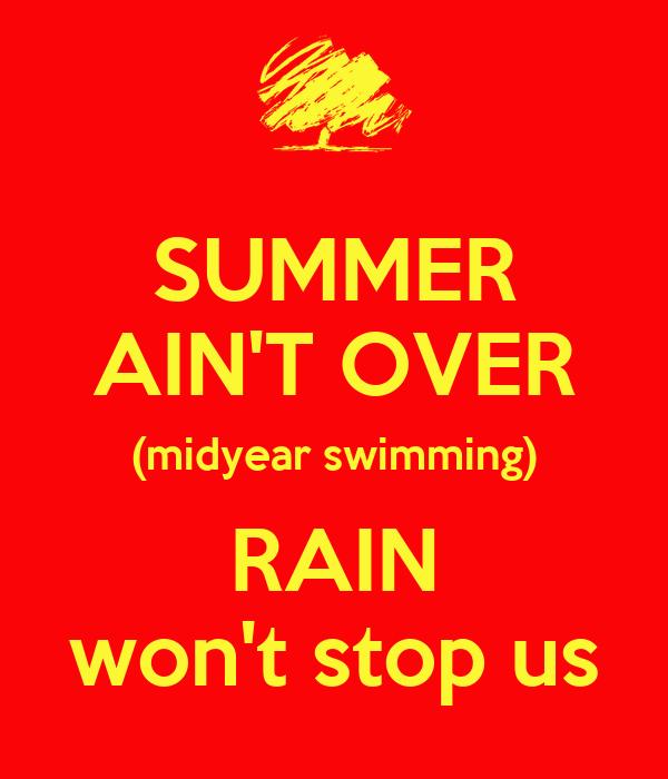 SUMMER AIN'T OVER (midyear swimming) RAIN won't stop us
