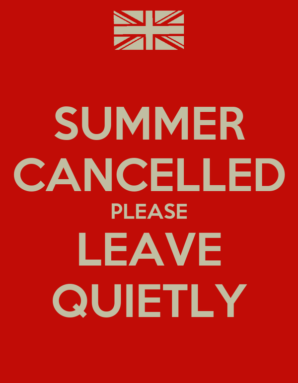 SUMMER CANCELLED PLEASE LEAVE QUIETLY