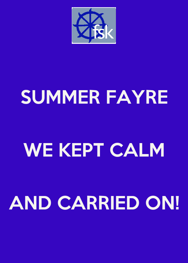 SUMMER FAYRE  WE KEPT CALM  AND CARRIED ON!