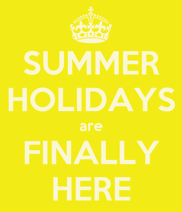SUMMER HOLIDAYS are FINALLY HERE