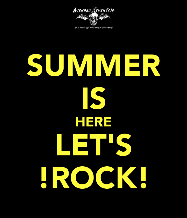 SUMMER IS HERE LET'S !ROCK!