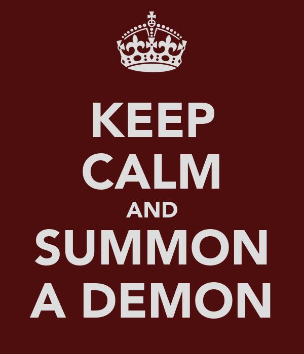 KEEP CALM AND SUMMON A DEMON