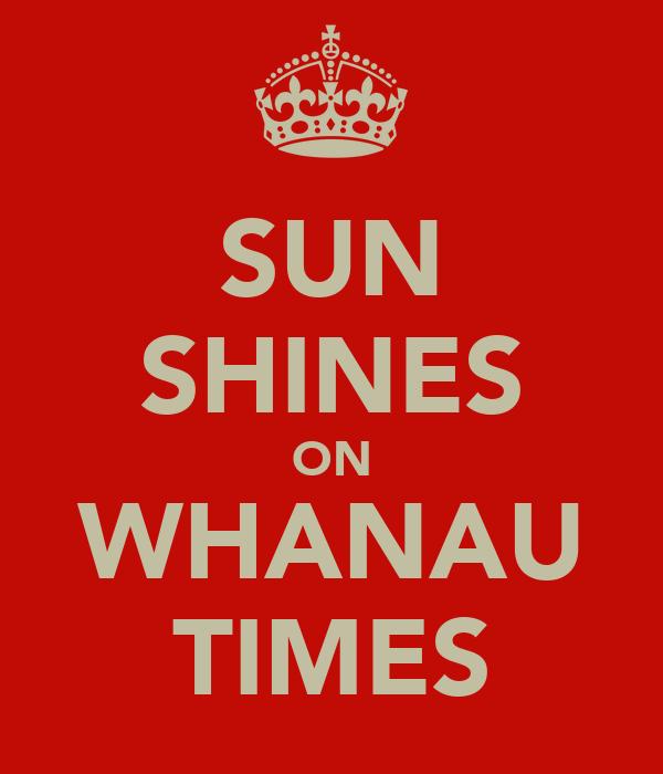 SUN SHINES ON WHANAU TIMES