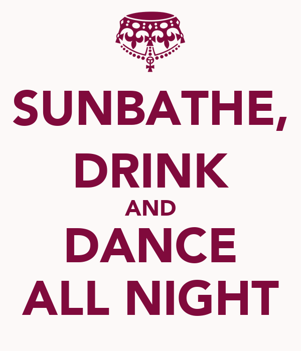 SUNBATHE, DRINK AND DANCE ALL NIGHT